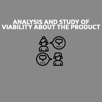 ANALYSIS AND STUDY OF VIABILITY ABOUT THE PRODUCT