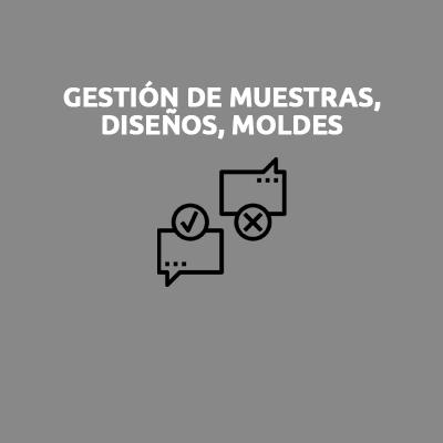 GESTIÓN DE MUESTRAS, DISEÑOS, MOLDES