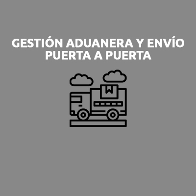 GESTIÓN ADUANERA Y ENVÍO PUERTA A PUERTA
